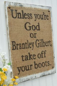 Brantley Gilbert, Take off your boots burlap country western sign with burlap rustic on Etsy Wood Colors, Paint Colors, Western Signs, Burlap Signs, Brantley Gilbert, Primitive Homes, Burlap Lace, Painted Letters, Painted Boards