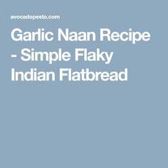 Garlic Naan Recipe - Simple Flaky Indian Flatbread