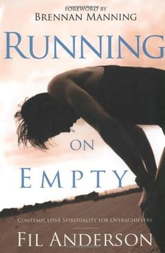 Running on Empty: Contemplative Spirituality for Overachievers by Fil Anderson