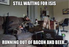 Still waiting for ISIS. Running out of bacon and beer.