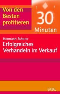 Hermann Scherer:  30 Minuten für Erfolgreiches Verhandeln im Verkauf