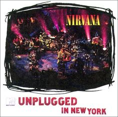 Album - MTV Unplugged In New York Artist - Nirvana Released - 1 November 1994 Label - Original Recordings Group