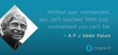 Without your involvement you can't succeed. With your involvement you can't fail - A.P.J Kalam #Inspiration #Quotes #Motivation