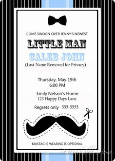 I'm definitely going to have a little man party for K's first birthday!  I have called him little man since the moment I laid eyes on him.  This invite is too cute to resist and the whole mustache theme is too adorable!