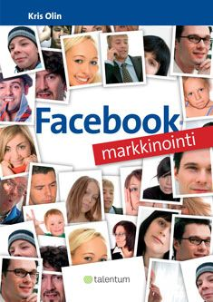 Facebook-markkinointi - Kristian Olin, Talentum 2011. Original copy: Facebook Advertising Guide  Provides good practical examples and tips on how to market a SME on Facebook.