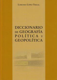 Diccionario de geografía política y geopolítica / Lorenzo López Trigal