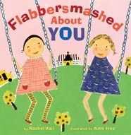 """Flabbersmashed About You by Rachel Vail; illustrated by Yumi Heo 