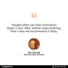 """""""People often say that motivation doesn't last. Well, neither does bathing. That's why we recommend it daily"""" - Zig Ziglar  Zig Ziglar, quote, quotation, motivational quotes, inspirational quotes, quotes for students, collegedunia,"""