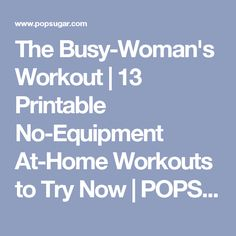The Busy-Woman's Workout | 13 Printable No-Equipment At-Home Workouts to Try Now | POPSUGAR Fitness Photo 8