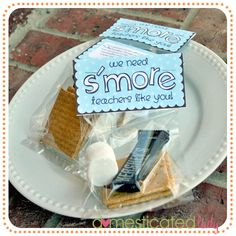 "{Teacher Appreciation Gift} Microwavable S'mores Treats: put 2 graham squares, a marshmallow and mini chocolate bar in a cello bag and decorate with this free printable topper  ""We need S'more Teachers like You!""  (the microwave directions for the treat is on the back of the topper)"