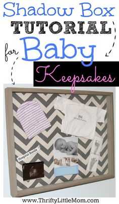 Shadow Box Tutorial For Baby Keepsakes.  Get your special items out of a storage box and in a place you can enjoy them.