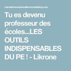 Tu es devenu professeur des écoles...LES OUTILS INDISPENSABLES DU PE ! - Likrone