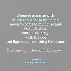 """Who ever came up with """"sleep when baby sleeps"""" needs to come to my house and do the dishes, fold the laundry, walk the dog and figure out something for dinner. #newmom #newdad #realtired #relatable #quote #parenting"""