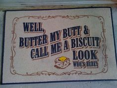 """""""Well, Butter My Butt & Call Me A Buscuit"""" Doormat, Available on ebay"""