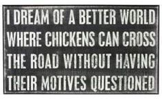For all you chickies....who cares what others think...You go and cross that road when you want to ...Only you know what's right for you...