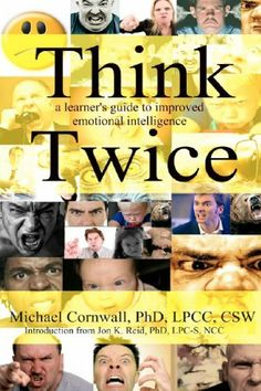 Think Twice: A Leaner's Guide to Improved Emotional Intelligence by Michael Cornwall. $9.99. Author: Michael Cornwall. Publisher: CreateSpace Independent Publishing Platform (March 12, 2012). Publication: March 12, 2012
