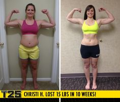 "Christi H. lost 15 lbs in 10 weeks with Focus T25!     ""I'm in amazing shape! Now I crave working out and I can't get enough! I have more energy and feel 100 times better about myself!"""