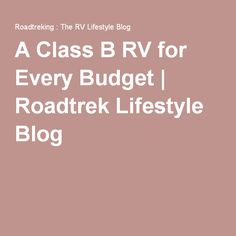 A Class B RV for Every Budget | Roadtrek Lifestyle Blog