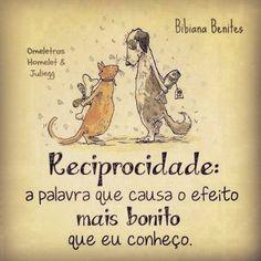 ✿⊱❥ Reciprocidade... é isso que faz as coisas darem certo, faz um bem danado pra vida e pro coração.