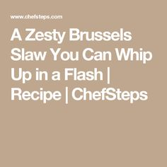 A Zesty Brussels Slaw You Can Whip Up in a Flash | Recipe | ChefSteps