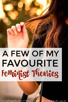 Getting beyond the basics of feminism can get a bit complicated. Check out Brita Long's overview of a few popular feminist theories!