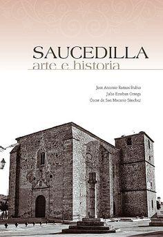 BIBLIOTECA VIRTUAL EXTREMEÑA - La cultura de Extremadura en la red: Saucedilla. Arte e historia por José Antonio Ramos...