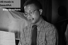 """All music is beautiful."" – Billy Strayhorn"