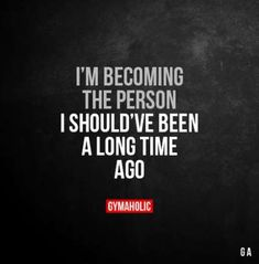 Im becoming the person I shouldve been a long time ago. More motivation: w Famous Quotes For Success Great Quotes, Quotes To Live By, Me Quotes, Motivational Quotes, Inspirational Quotes, Famous Quotes, Positive Affirmations, Positive Quotes, Fitness Motivation Quotes