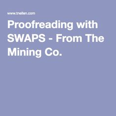 Proofreading with SWAPS - From The Mining Co.