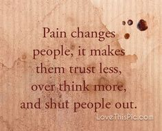 Pain changes people quotes quote life inspirational wisdom lesson