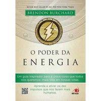 Livros O Poder da Energia - Um Guia Inspirador Para a Única Coisa que Todos Nós Queremos... - Brendon Burchard (858163236X)