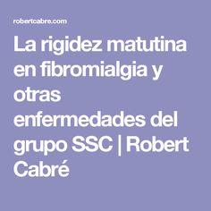 La rigidez matutina en fibromialgia y otras enfermedades del grupo SSC   Robert Cabré