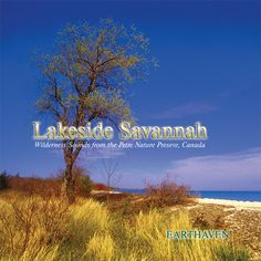 Lakeside Savannah: Grant Mackay - Lakeside Savannah is a sampler of the daytime and nighttime environments and wildlife of the Petre Nature Preserve using state-of-the-art digital audio recording and exquisite wilderness photography. NATURE SOUNDS ONLY - NO MUSIC.