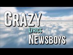 Crazy - newsboys [Lyrics] HD