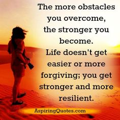 The more obstacles you overcome in life