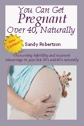 You Can Get Pregnant Over 40, Naturally - Sandy Robertson