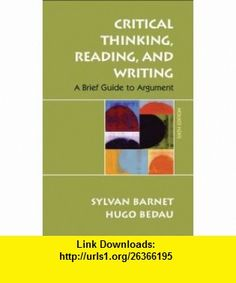 Critical Thinking, Reading, and Writing A Brief Guide to Argument (9780312459871) Sylvan Barnet, Hugo Bedau , ISBN-10: 0312459874  , ISBN-13: 978-0312459871 ,  , tutorials , pdf , ebook , torrent , downloads , rapidshare , filesonic , hotfile , megaupload , fileserve