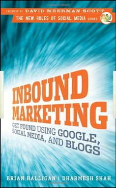 Inbound Marketing: Get Found Using Google, Social Media, and Blogs by Brian Halligan & Dharmesh Shah (HubSpot Founders)