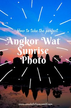 HOW TO TAKE THE PERFECT ANGKOR WAT SUNRISE PHOTO | Angkor Wat | Cambodia | Siem Reap | Southeast Asia | Photography Tips | Travel Tips