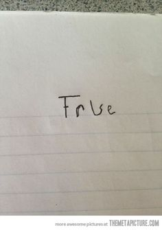 How I Answer Every True or False Quiz…