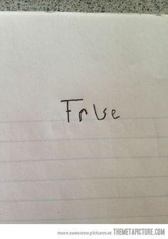 How I Answer Every True or False Quiz…