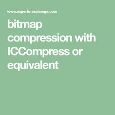 bitmap compression with ICCompress or equivalent