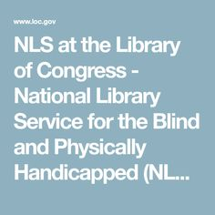 NLS at the Library of Congress - National Library Service for the Blind and Physically Handicapped (NLS) | Library of Congress