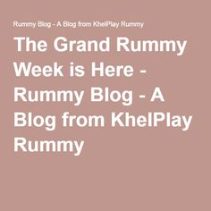 The Grand Rummy Week is Here - Rummy Blog - A Blog from KhelPlay Rummy