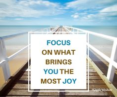 Focus on what brings you the most joy!