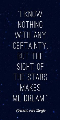 The sight of stars makes me dream.