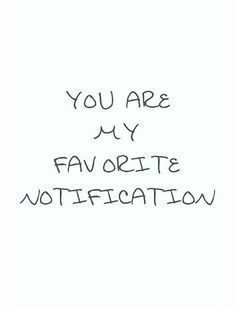 "Love Quotes for Him - ""You are my favorite notification."" - Love Quotes for Him - ""You are my favorite notification."" - Anonymous 70 Unexpected Surprise Love Quotes for Him Cute Love Quotes, Love Yourself Quotes, Love Quotes For Friends, Cute Sayings, Being A Friend Quotes, Quotes For Loved Ones, Short Love Sayings, I Love You Quotes For Him Funny, Internet Friends Quotes"