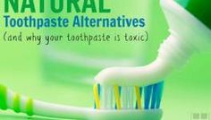Natural Toothpaste Alternatives (and why your toothpaste is toxic)