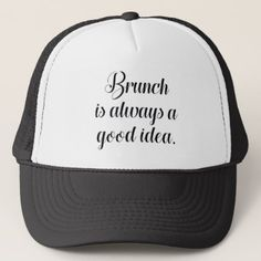 Brunch Is Always A Good Idea Trucker Hat - good gifts special unique customize style