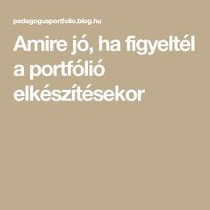 Amire jó, ha figyeltél a portfólió elkészítésekor Kindergarten Teachers, Portfolio, Education, Montessori, Schools, Projects, Teaching, Onderwijs, Colleges